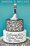 img - for Always the Baker, Never the Bride: Another Emma Rae Creation - Book 1 by Bricker, Sandra D. (September 1, 2010) Paperback book / textbook / text book
