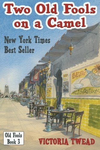 Two Old Fools on a Camel: From Spain to Bahrain and back again (Old Fools Trilogy) (Volume 3)