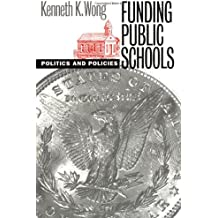 Funding Public Schools: Politics and Policies (Studies in Government and Public Policy) (Studies in Government...