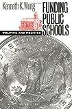 Funding Public Schools: Politics and Policies (Studies in Government and Public Policy) (Studies in Government & Public Policy)
