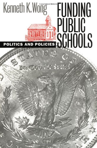 Funding Public Schools: Politics and Policies (Studies in Government & Public Policy)