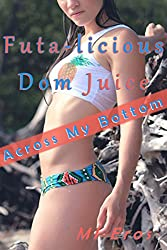 Futa-licious Dom Juice: Across My Bottom