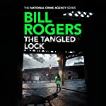The Tangled Lock: The National Crime Agency Series, Book 3 | Bill Rogers