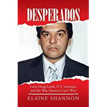 Desperados: Latin Drug Lords, U.S. Lawmen, And The War America Can't Win