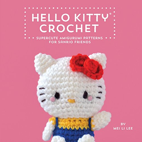 (Hello Kitty Crochet: Supercute Amigurumi Patterns for Sanrio Friends)