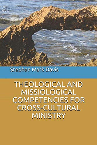 THEOLOGICAL AND MISSIOLOGICAL COMPETENCIES FOR CROSS-CULTURAL MINISTRY