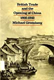 British Trade and the Opening of China, 1800-1842, Michael Greenberg, 0853454973