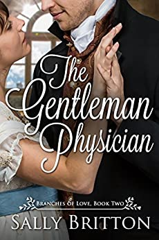 The Gentleman Physician: A Regency Romance (Branches of Love Book 2) by [Britton, Sally]