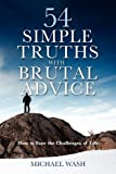 54 Simple Truths with Brutal Advice - How to Face the Challenges of Life, Michael Wash, 0953644847