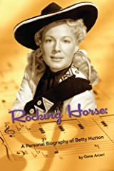 Rocking Horse - A Personal Biography of Betty Hutton