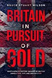 img - for Britain in Pursuit of Gold: Southern Africa's History Savaged by British Annexation and War book / textbook / text book