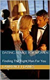 Dating Advice For Women: Finding The Right Man For You