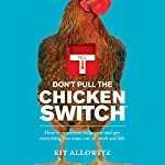 Don't Pull the Chicken Switch: How to Maximize Willpower and Get Everything You Want out of Work and Life | Kit Allowitz