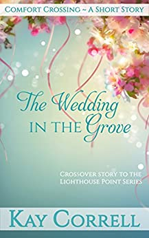 The Wedding in the Grove: A Short Story (Comfort Crossing) by [Correll, Kay]