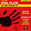 2017 Serial Killers True Crime Anthology: Annual Serial Killers Anthology, Book 4 Audiobook by Michael Newton, Peter Vronsky PhD, RJ Parker PhD, Sylvia Perinni, JJ Slate Narrated by Don Kline