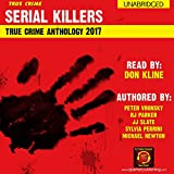 2017 Serial Killers True Crime Anthology: Annual Serial Killers Anthology, Book 4