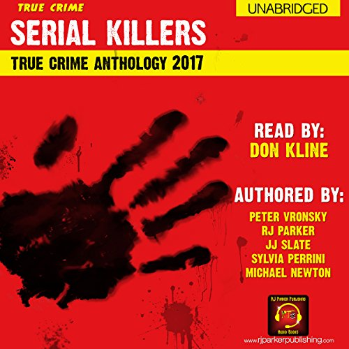 2017 Serial Killers True Crime Anthology: Annual Serial Killers Anthology, Book 4 by RJ Parker Publishing Inc.