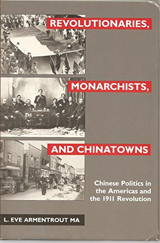Revolutionaries, Monarchists and Chinatowns: Chinese Politics in the Americas and the 1911 Revolution