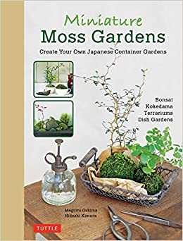 Miniature Moss Gardens: Create Your Own Japanese Container Gardens (Bonsai,  Kokedama, Terrariums U0026 Dish Gardens): Megumi Oshima, Hideshi Kimura: ...