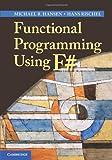 Functional Programming Using F#, Hansen, Michael R. and Rischel, Hans, 1107684064