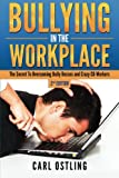 Bullying In The Workplace: The Secret To Overcoming Bully Bosses and Crazy Co-Workers