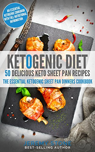 Ketogenic Diet: 50 Delicious Keto Sheet Pan Recipes - The Essential Ketogenic Sheet Pan Dinners Cookbook by Jeremy Stone