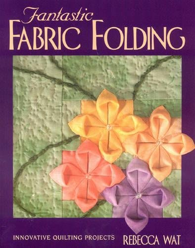 - Fantastic Fabric Folding: Innovative Quilting Projects