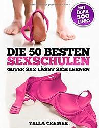 Die 50 besten Sexschulen - Guter Sex lässt sich lernen: Erfahrungsberichte über Tantra-Kurse, Tantramassage, Liebesschulen, sexuelle Schamanen, ... - mit Vorwort von Wolf Schneider