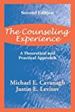 The Counseling Experience : A Theoretical and Practical Approach, Cavanagh, Michael E. and Levitov, Justin E., 1577661893