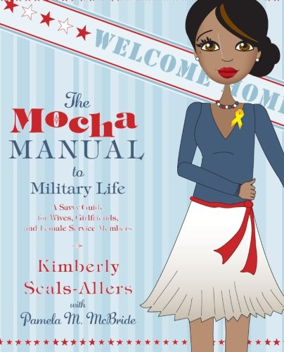Search : The Mocha Manual to Military Life: A Savvy Guide for Wives, Girlfriends, and Female Service Members (Mocha Manuals)