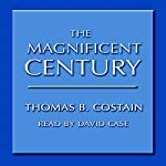 The Magnificent Century | Thomas Costain
