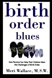 Birth Order Blues: How Parents Can Help Their Children Meet the Challenges of Birth Order