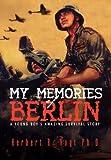 My Memories of Berlin, Herbert R. Vogt, 1469183617