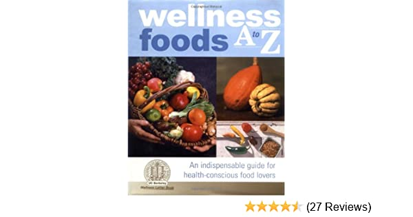 Wellness foods a to z an indispensable guide for health conscious wellness foods a to z an indispensable guide for health conscious food lovers sheldon margen 9780929661704 amazon books forumfinder Choice Image