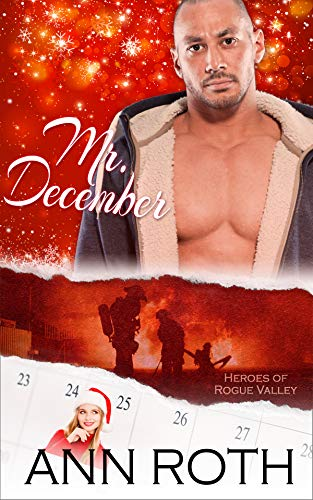 Book: Mr. December - Family Life, Love, and Firefighter Heros in a Small Town (Heroes of Rogue Valley - Calendar Guys Book 10) by Ann Roth