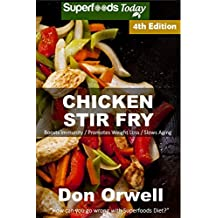 Chicken Stir Fry: Over 65 Quick & Easy Gluten Free Low Cholesterol Whole Foods Recipes full of Antioxidants & Phytochemicals