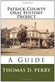 Patrick County oral history project : a guide by Thomas D. Perry front cover
