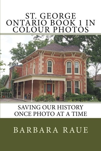 St. George Ontario Book 1 in Colour Photos: Saving Our History Once Photo at a Time (Cruising Ontario) (Volume - Times Mills Ontario