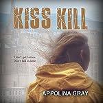 Kiss Kill: A Post-Apocalyptic Romance | Appolina Gray
