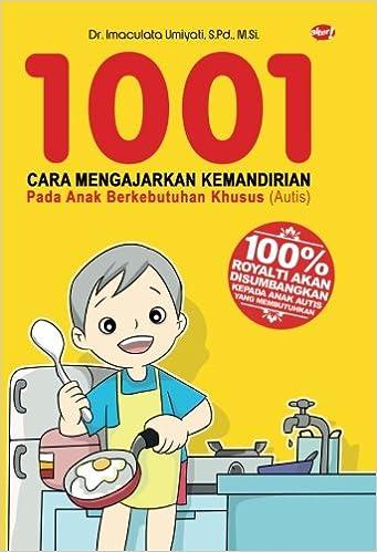 1001 Cara Mengajarkan Kemandirian Pada Anak Berkebutuhan Khusus Autis Indonesian Edition S Pd M Si Dr Imaculata Umiyati 9786024287078 Amazon Com Books