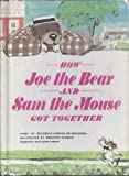 How Joe the Bear and Sam the Mouse Got Together, Beatrice Schenk De Regniers, 0688090796