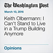 Keith Olbermann: I Can't Stand to Live in a Trump Building Anymore Other by Keith Olbermann Narrated by Sam Scholl