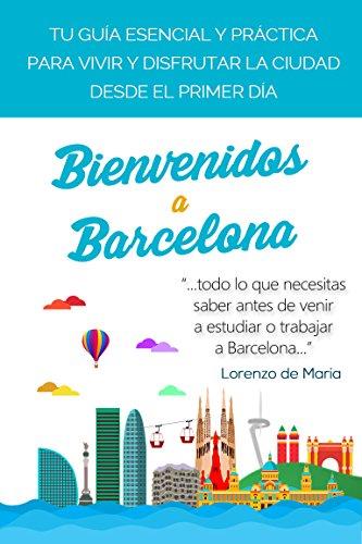 Bienvenidos a Barcelona: Tu Guía Práctica para vivir y disfrutar la Ciudad (Spanish Edition