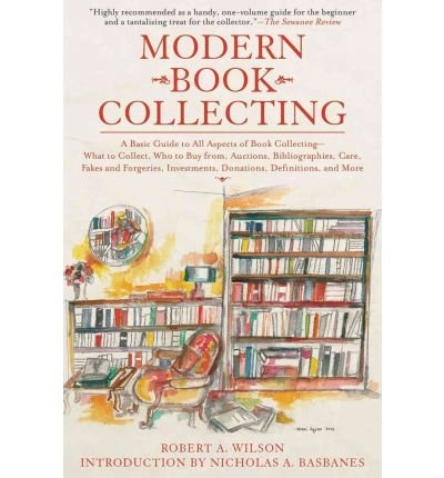 Modern Book Collecting: A Basic Guide to All Aspects of Book Collecting: What to Collect, Who to Buy from, Auctions, Bibliographies, Care, Fakes and ... Investments, Donations, Definitions, and More [Paperback] pdf epub