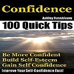 Confidence: How to Be More Confident, Build Self-Esteem and Gain Self-Confidence Fast : Self-Confidence, Building Self-Esteem, Book 1 | Ashley Rosebloom