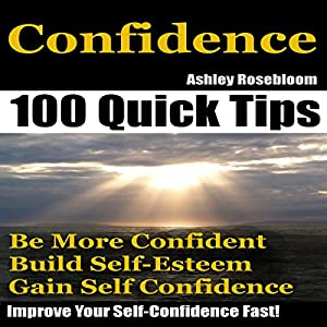 Confidence: How to Be More Confident, Build Self-Esteem and Gain Self-Confidence Fast  Audiobook
