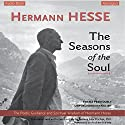 The Seasons of the Soul: The Poetic Guidance and Spiritual Wisdom of Hermann Hesse Audiobook by Hermann Hesse Narrated by Andrew Harvey, Ludwig Max Fischer