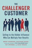 kindle customer - The Challenger Customer: Selling to the Hidden Influencer Who Can Multiply Your Results