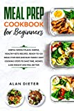 Meal Prep Cookbook for Beginners: Useful Weekly Plans. Simple, Healthy Keto Recipes. Ready-To-Go Meals for Kids and Busy Family. Easy Cooking Steps to Save Time, Money, Lose Weight and Feel Better
