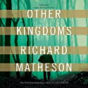 Other Kingdoms Audiobook by Richard Matheson Narrated by Bronson Pinchot